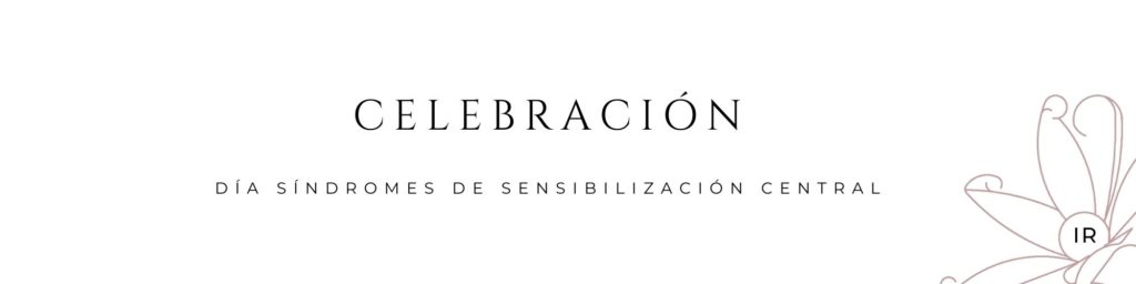 DIA MUNDIAL SINDROMES DE SENSIBILIZACIÓN CENTRAL FIBROMIALGIA SÍNDROME DE FATIGA CRÓNICA SÍNDROME SENSIBILIDAD QUÍMICA MÚTIPLE